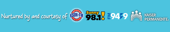 Nurtured and made possible by KSON, Sunny 98.1, FM 949 and Kaiser Permanente